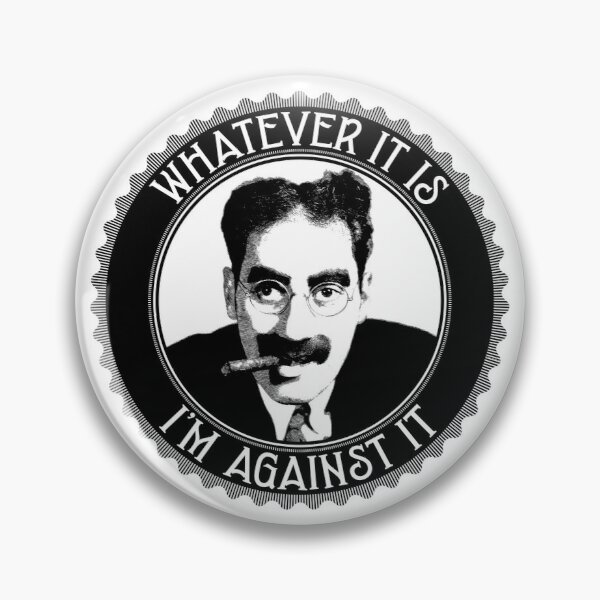 Whatever It Is, I'm Against It Pin