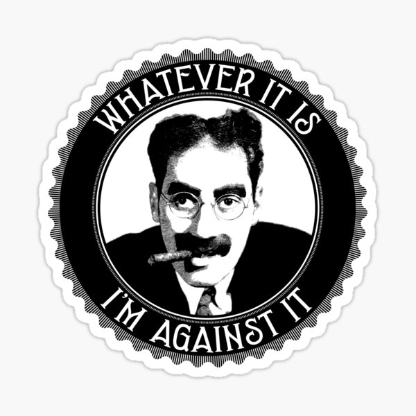 Whatever It Is, I'm Against It Sticker