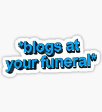 blogs at ur funeral Sticker