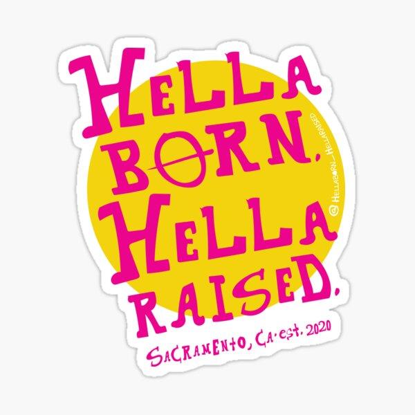 HellaBorn. HellaRaised. Sticker