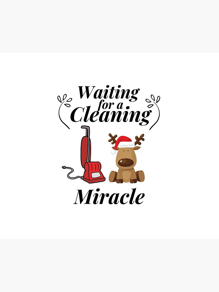 Waiting for a Cleaning Miracle Fun Christmas Housekeeping Humor by SavvyCleaner
