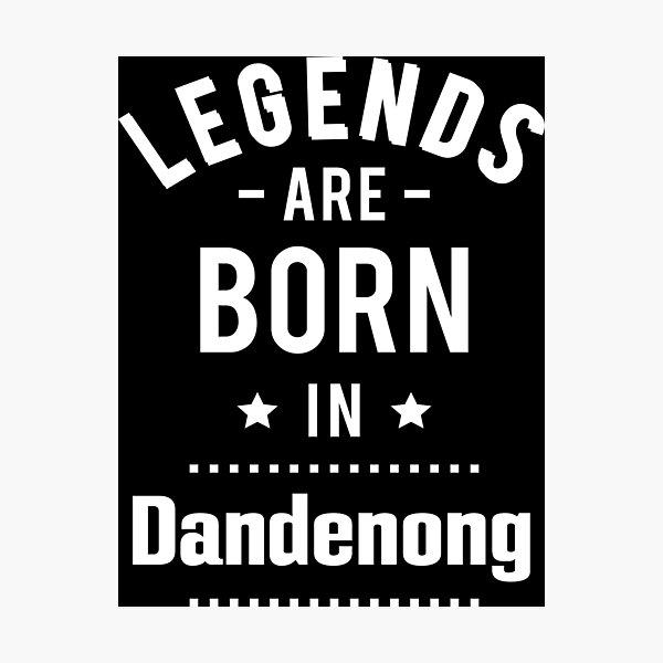 Legends Are Born In Dandenong Photographic Print