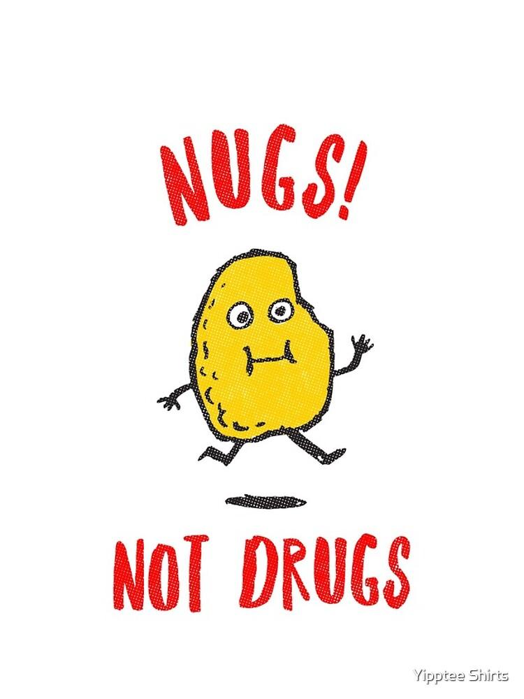 Nugs Not Drugs T-Shirt by dumbshirts