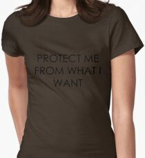Protect Me From What I Want Womens Fitted T-Shirt