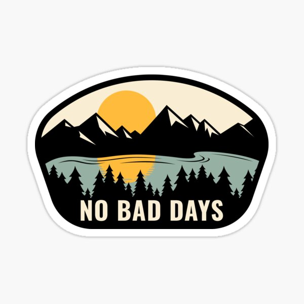 NO BAD DAYS when you're out in nature Sticker