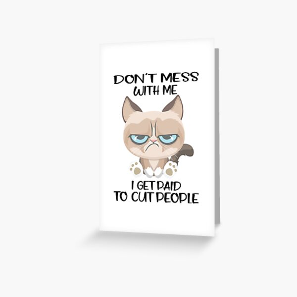 Girl Don't Mess With Me I Get Paid To Cut People Grumpy Cat Greeting Card
