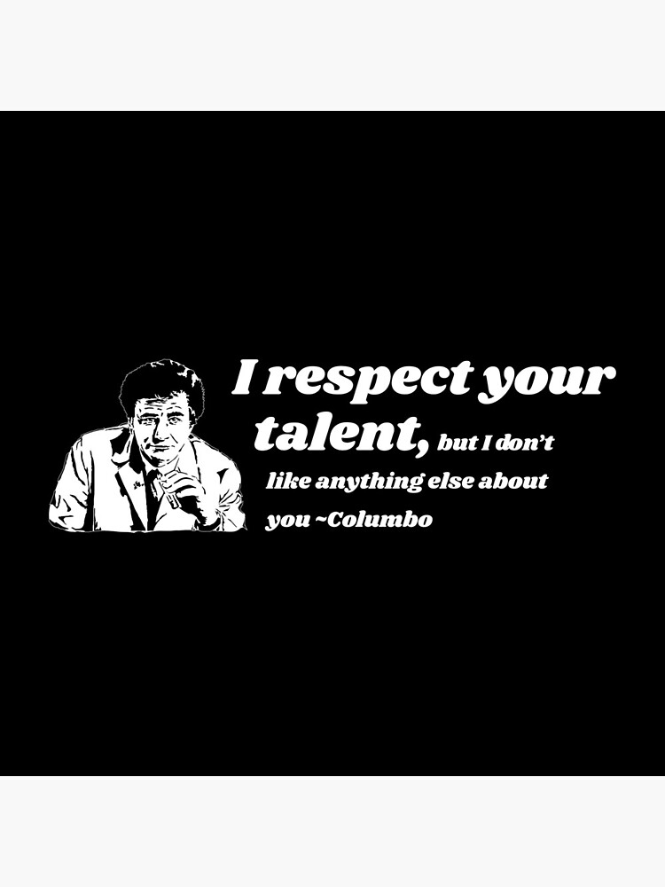 Columbo I Respect Your Talent by teedeviant