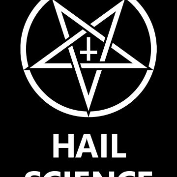 Hail Science by bonedesigns