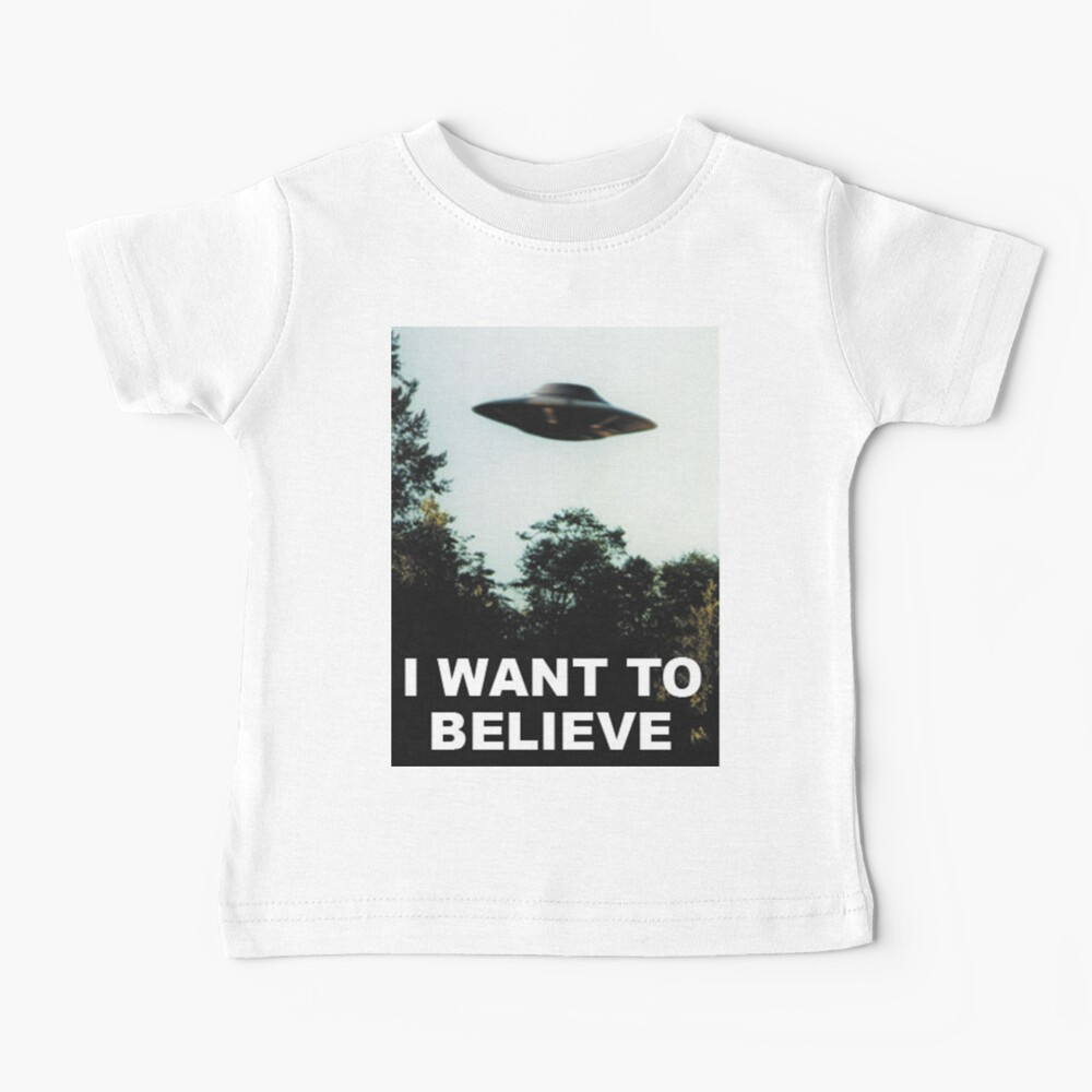 I Want to Believe Baby T-Shirt