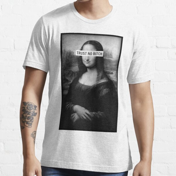 Mona Lisa - Trust no bitch Essential T-Shirt