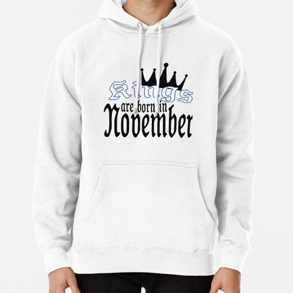 kings are born in november Pullover Hoodie