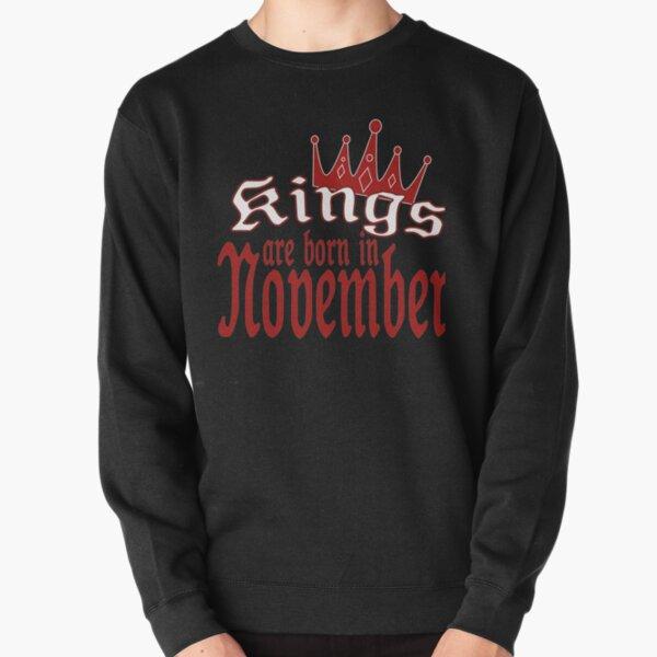 kings are born in november Pullover Sweatshirt