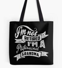 I'm Not Retired I'm A Professional Grandma Tote Bag