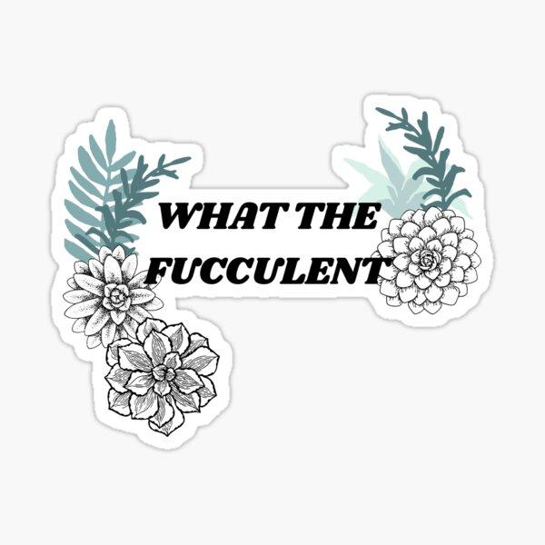 What the Fucculent Meme Sticker