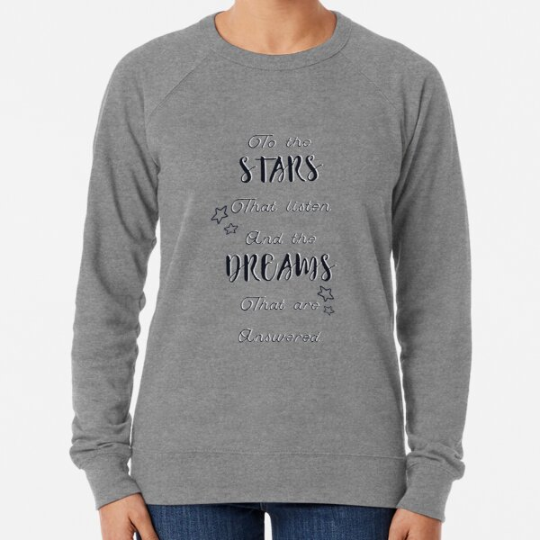 to the stars who listen and the dreams that are answered Lightweight Sweatshirt