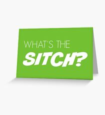 What's the sitch? in white Greeting Card