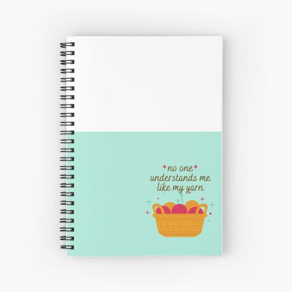 No one understands me like my yarn Spiral Notebook