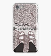 You rock my birkenstocks iPhone Case/Skin