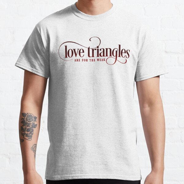 Love Triangles Are For The Weak (Red) Classic T-Shirt