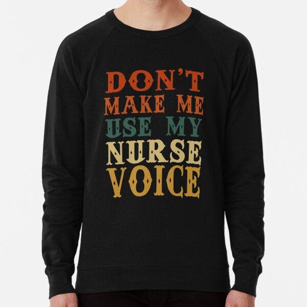 Don't Make Me Use My Nurse Voice, Cute Funny Gift For Nurses Lightweight Sweatshirt