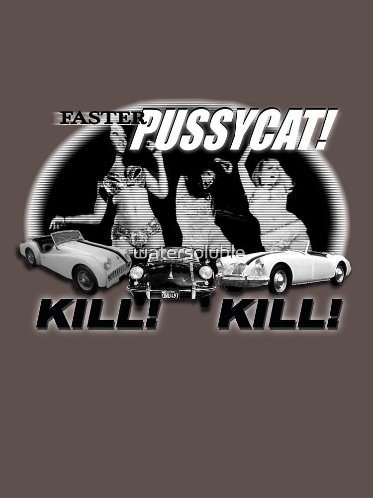 Schneller Pussycat! Töten! Töten! von watersoluble