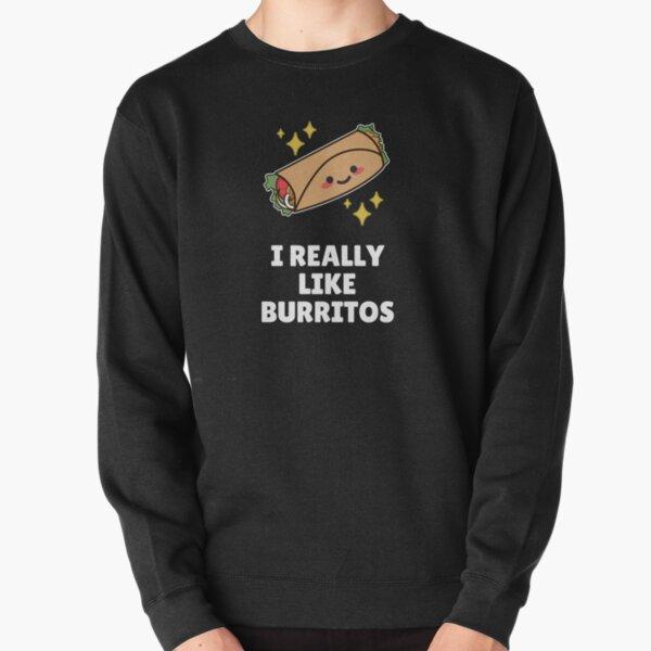 I Really Like Burritos Pullover Sweatshirt