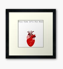 This Time It's For Real Framed Print