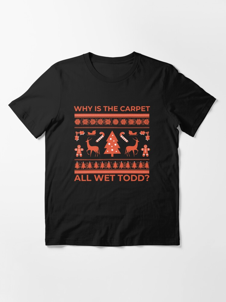 Alternate view of Why Is The Carpet All Wet Todd Essential T-Shirt