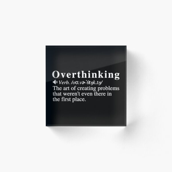 Overthinking Definition: The Art Of Creating Problems  Acrylic Block
