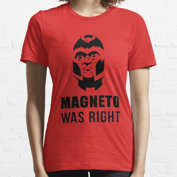 MAGNETO WAS RIGHT T-Shirt Essential T-Shirt