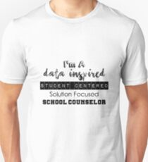 I'm A Data Inspired Student Centered Solution Focused School Counselor Unisex T-Shirt