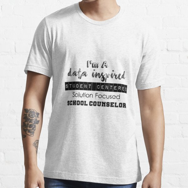 I'm A Data Inspired Student Centered Solution Focused School Counselor Essential T-Shirt