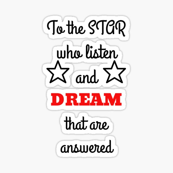 To the stars who listen and dreams that are answered Sticker
