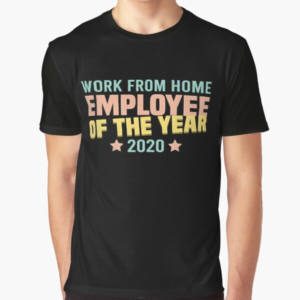 Work from home Employee of the Year 2020 Graphic T-Shirt
