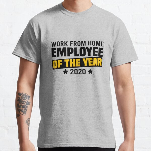 Work from home, Employee of the Year, 2020 Classic T-Shirt