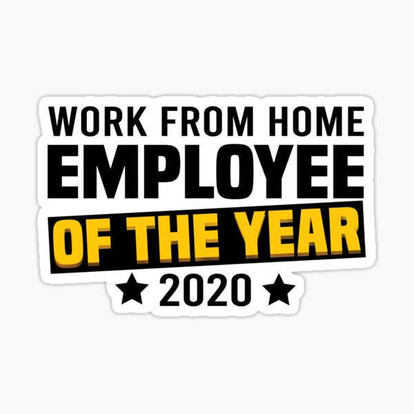 Work from home, Employee of the Year, 2020 Sticker