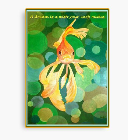 A Dream Is A Wish Your Carp Makes Canvas Print