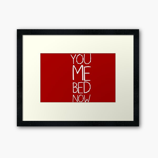 YOU ME BED NOW Framed Art Print
