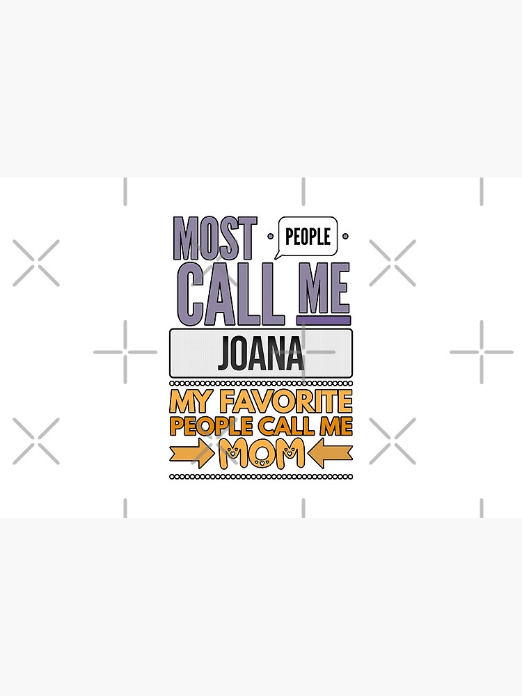 Gift For Mother Named Joana From Son Or Daughter - Most People Call Me Joana My Favorite People Call Me Mom by Bontini