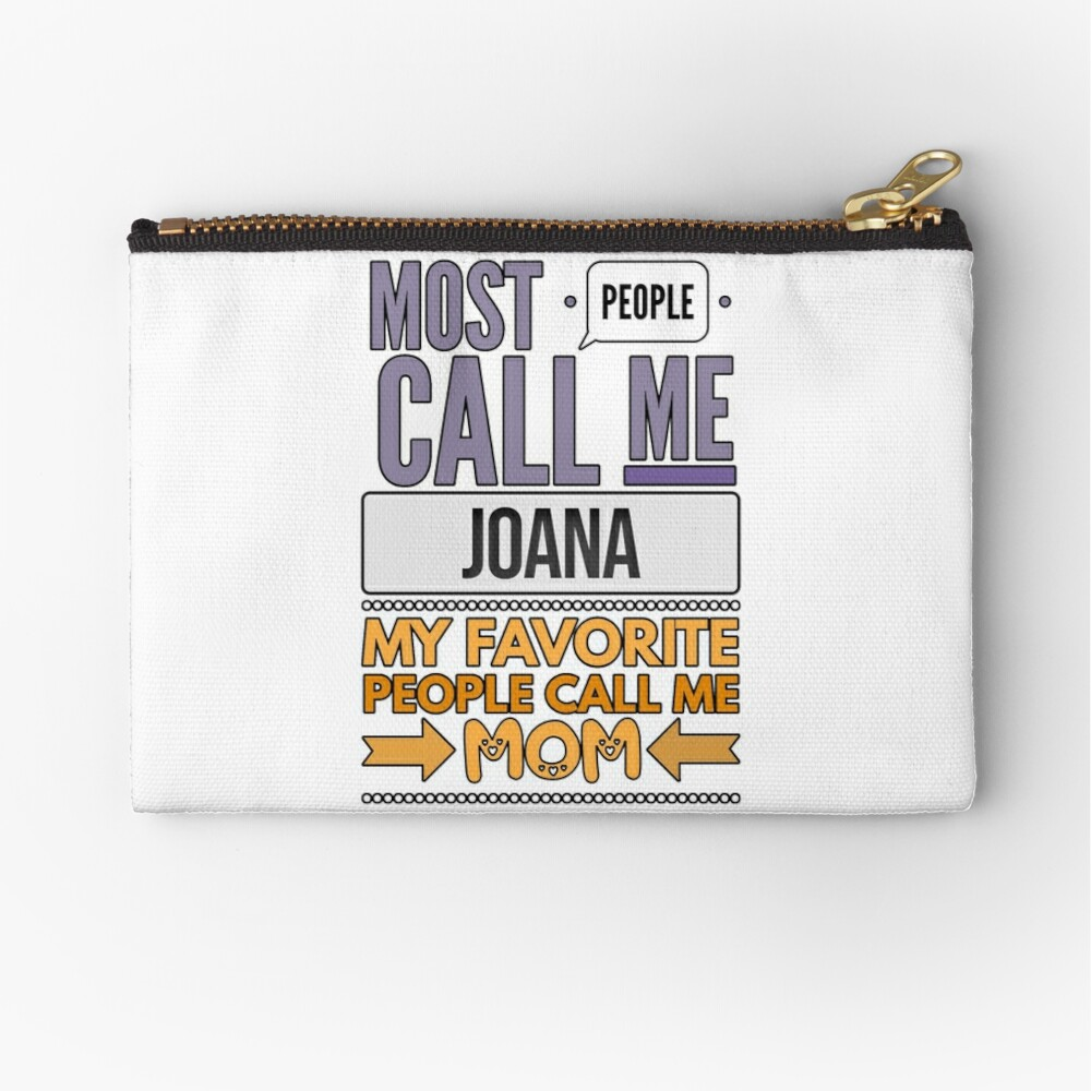 Gift For Mother Named Joana From Son Or Daughter - Most People Call Me Joana My Favorite People Call Me Mom Zipper Pouch