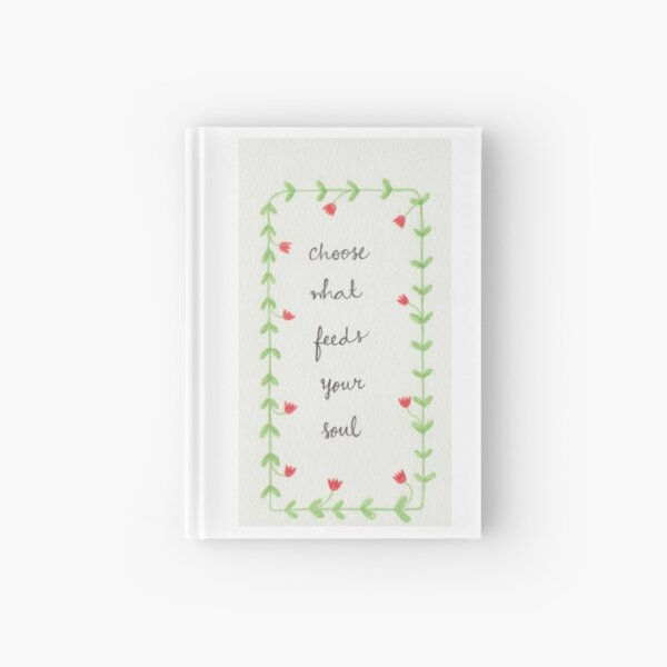 """Inspirational Quote Illustration - """"Choose what feeds your soul"""" Hardcover Journal"""