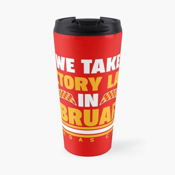 Kansas City Chiefs We Take Victory Laps in February Travel Mug