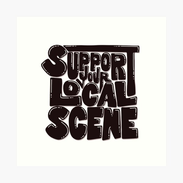 Support your local scene Art Print