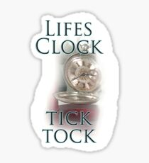 TIME, LIFE, CLOCK, Lifes Clock, tick tock, times running out Sticker
