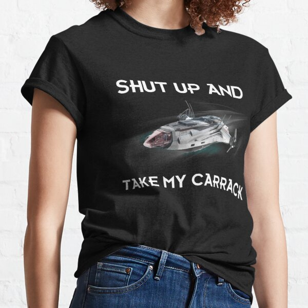 Shut Up and Take my Carrack Classic T-Shirt