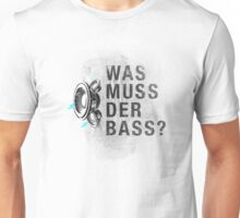 Was muss der Bass? Unisex T-Shirt