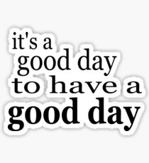 its a good day to have a good day positive thinking Sticker