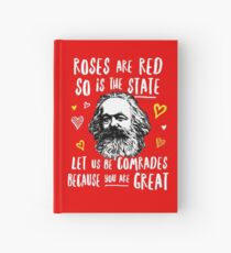 Roses Are Red So Is The State Let Us Be Comrades Because You Are Great Hardcover Journal