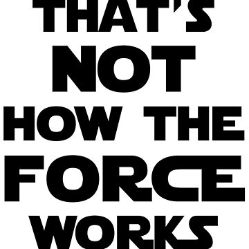 That's Not How the Force Works by geekygirl37