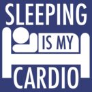 Sleeping Is My Cardio by ScottW93